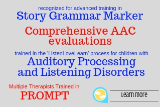Recognized for advanced training and clinical expertise in PROMPT and Story Grammar Marker. Trained in the Listen, Love, Learn process for children with auditory processing and listening disorders. Comprehensive AAC Evaluations.